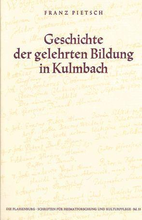 Geschichte der gelehrten Bildung in Kulmbach von Pietsch,  Franz