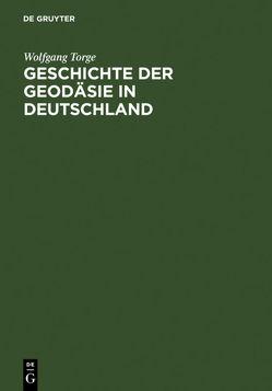 Geschichte der Geodäsie in Deutschland von Torge,  Wolfgang
