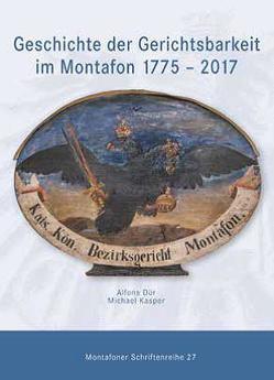 Geschichte der Gerichtsbarkeit im Montafon 1775 – 2017 von Dür,  Alfons, Kasper,  Michael