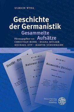 Geschichte der Germanistik. Gesammelte Aufsätze von Buhr,  Christian, Müller,  Diana, Ott,  Michael, Schmitt,  Stefanie, Schuhmann,  Martin, Wyss,  Ulrich