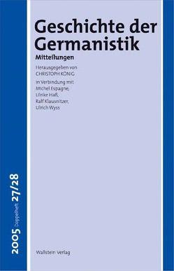 Geschichte der Germanistik. Mitteilungen von Espagne,  Michel, Hass,  Ulrike, Klausnitzer,  Ralf, König,  Christoph, Lepper,  Marcel, Wyss,  Ulrich