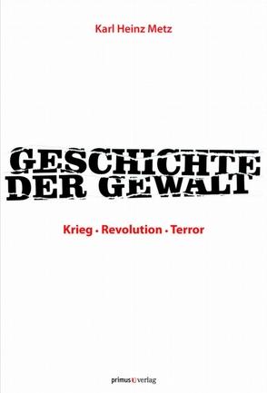 Geschichte der Gewalt von Metz,  Karl Heinz