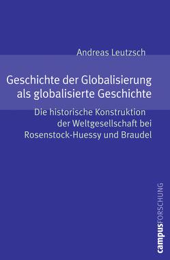 Geschichte der Globalisierung als globalisierte Geschichte von Leutzsch,  Andreas