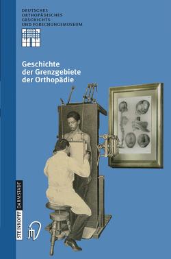 Geschichte der Grenzgebiete der Orthopädie von Rauschmann,  M.A., Thomann,  K.-D., Zichner,  L.
