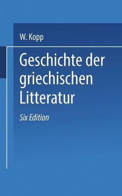 Geschichte der griechischen Litteratur von Hubert,  F.G., Kopp,  Waldemar, Müller,  Gerh. Heinr