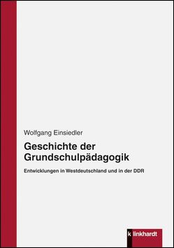 Geschichte der Grundschulpädagogik von Einsiedler,  Wolfgang
