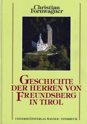 Geschichte der Herren von Freundsberg in Tirol von ihren Anfängen im 12. Jahrhundert bis 1295 von Fornwagner,  Christian