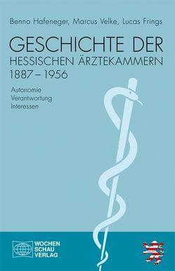 Geschichte der hessischen Ärztekammern 1887-1956 von Frings,  Lucas, Hafeneger,  Benno, Velke,  Marcus