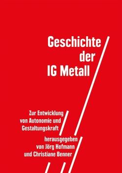 Geschichte der IG Metall von Benner,  Christiane, Hofmann,  Jörg