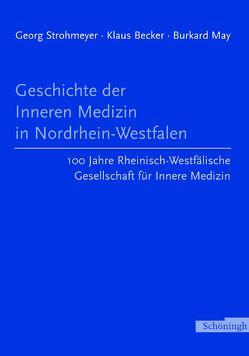 Geschichte der Inneren Medizin in Nordrhein-Westfalen von Becker,  Klaus, May,  Burkhard, Merkenich,  Stephanie, Morgenbrod,  Birgitt, Müller,  Ingrid, Strohmeyer,  Georg