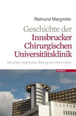 Geschichte der Innsbrucker chirurgischen Universitätsklinik von Huber,  Heinz, Margreiter,  Raimund