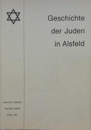 Geschichte der Juden in Alsfeld von Dittmar,  Heinrich, Jäkel,  Herbert, Jost,  Harald, Riffer,  Helmuth