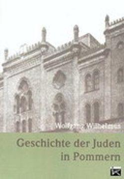 Geschichte der Juden in Pommern von Wilhelmus,  Wolfgang