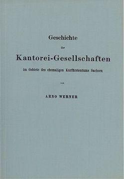 Geschichte der Kantoreigesellschaften im Gebiete des ehemaligen Kurfürstentums Sachsen von Werner,  A.