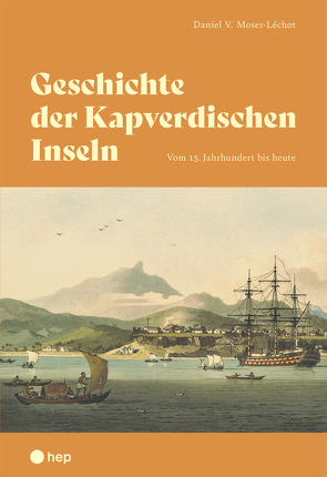 Geschichte der Kapverdischen Inseln von Moser-Léchot,  Daniel