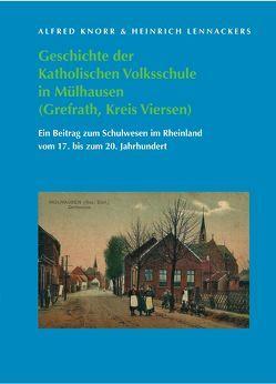 Geschichte der Katholischen Volksschule in Mülhausen (Grefrath, Kreis Viersen) von Knorr,  Alfred, Lennackers,  Heinrich