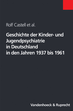 Geschichte der Kinder- und Jugendpsychiatrie in Deutschland in den Jahren 1937 bis 1961 von Bussiek,  Dagmar, Castell,  Rolf, Jasper,  Gotthard, Nedoschill,  Jan, Rupps,  Madeleine