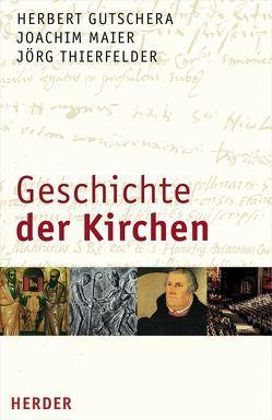 Geschichte der Kirchen von Gutschera,  Herbert, Maier,  Joachim, Thierfelder,  Jörg