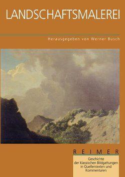 Geschichte der klassischen Bildgattungen in Quellentexten und Kommentaren / Landschaftsmalerei von Busch,  Werner