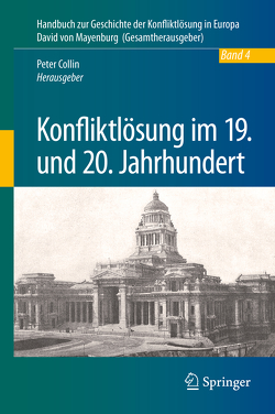 Band IV Konfliktlösung im 19. und 20. Jahrhundert von Collin,  Peter