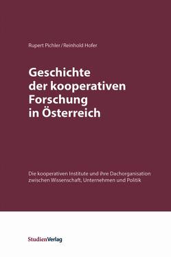 Geschichte der kooperativen Forschung in Österreich von Hofer,  Reinhold, Pichler,  Rupert