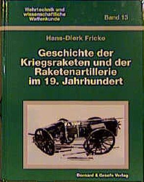 Geschichte der Kriegsraketen und der Raketenartillerie im 19. Jahrhundert von Fricke,  Hans D