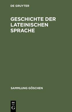 Geschichte der lateinischen Sprache von Debrunner,  Albert, Schmid,  Wolfgang P, Stolz,  Friedrich