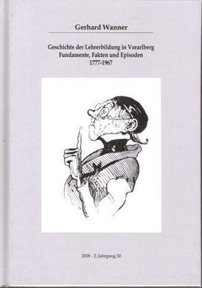 Geschichte der Lehrerbildung in Vorarlberg Fundamente, Fakten und Episoden 1777-1967 von Rheticus Gesellschaft, Wanner,  Gerhard