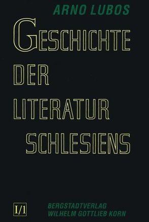Geschichte der Literatur Schlesiens / Geschichte der Literatur Schlesiens I von Lubos,  Arno