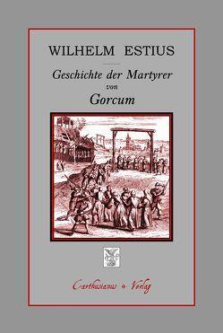 Geschichte der Martyrer von Gorcum von Barthold,  Claudia, Barthold,  Peter, Estius,  Wilhelm