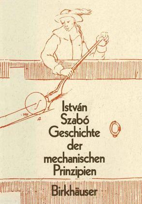 Geschichte der Mechanischen Prinzipien von Szabo,  Istvan