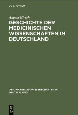 Geschichte der Medicinischen Wissenschaften in Deutschland von Hirsch,  August