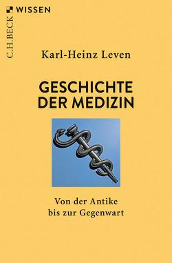 Geschichte der Medizin von Leven,  Karl-Heinz