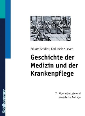 Geschichte der Medizin und der Krankenpflege von Leven,  Karl-Heinz, Seidler,  Eduard