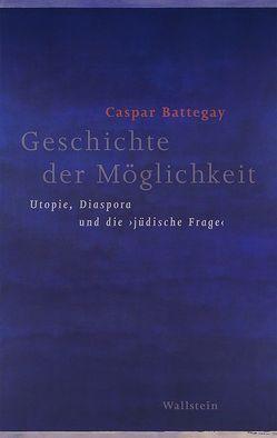 Geschichte der Möglichkeit von Battegay,  Caspar