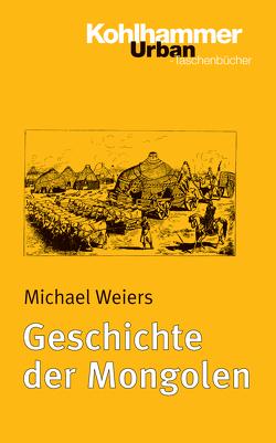 Geschichte der Mongolen von Weiers,  Michael