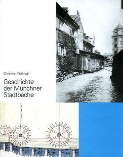 Geschichte der Münchner Stadtbäche von Rädlinger,  Christine
