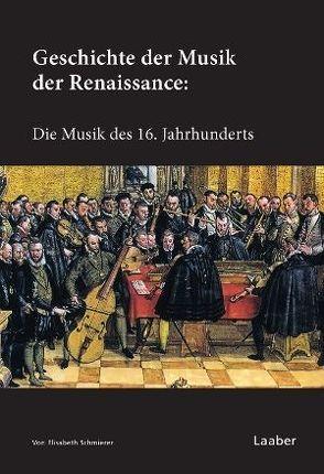 Geschichte der Musik der Renaissance von Schmierer,  Elisabeth