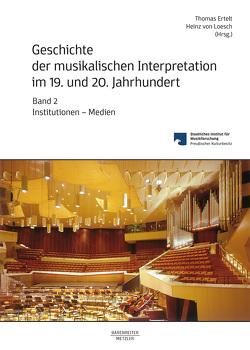 Geschichte der musikalischen Interpretation im 19. und 20. Jahrhundert, Band 2: Institutionen – Medien von Ertelt,  Thomas, Loesch,  Heinz von