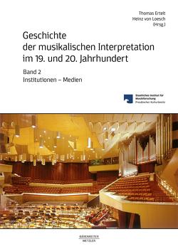 Geschichte der musikalischen Interpretation im 19. und 20. Jahrhundert, Band 2 von Ertelt,  Thomas, Loesch,  Heinz von