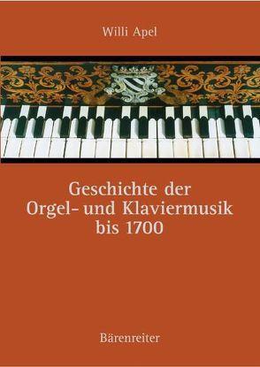 Geschichte der Orgel- und Klaviermusik bis 1700 von Apel,  Willi, Rampe,  Siegbert