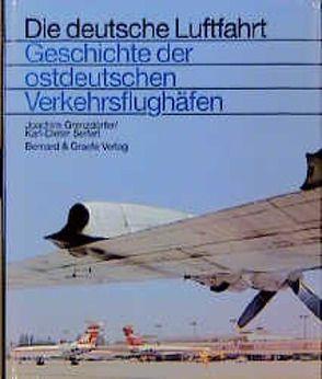 Geschichte der ostdeutschen Verkehrsflughäfen von Grenzdörfer,  Joachim, Seifert,  Klaus D
