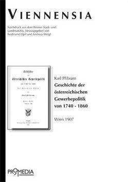 Geschichte der österreichischen Gewerbepolitik von 1740 – 1860 von Opll,  Ferdinand, Pribram,  Karl, Weigl,  Andreas