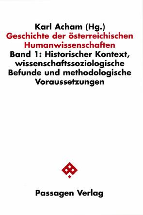 Geschichte der österreichischen Humanwissenschaften / Geschichte der österreichischen Humanwissenschaften von Acham,  Karl, Höflechner,  Walter, Kernbauer,  Alois, Stachel,  Peter