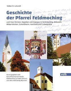 Geschichte der Pfarrei Feldmoching von Laturell,  Volker D.