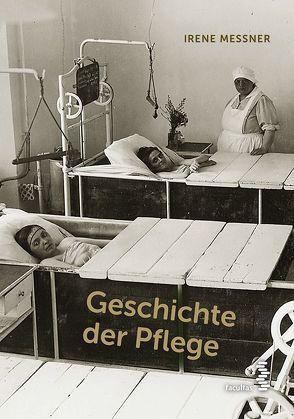 Geschichte der Pflege von Messner,  Irene