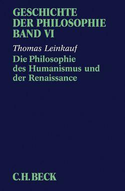 Geschichte der Philosophie Bd. 6: Die Philosophie des Humanismus und der Renaissance von Leinkauf,  Thomas