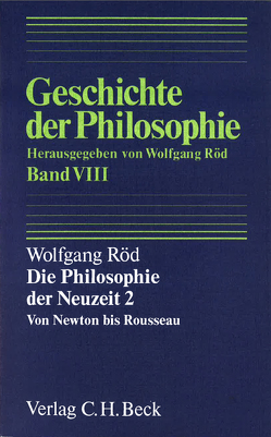 Geschichte der Philosophie Bd. 8: Die Philosophie der Neuzeit 2: Von Newton bis Rousseau von Röd,  Wolfgang