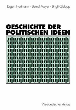 Geschichte der politischen Ideen von Hartmann,  Jürgen, Meyer,  Bernd, Oldopp,  Birgit