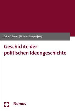 Geschichte der politischen Ideengeschichte von Llanque,  Marcus, Raulet,  Gérard